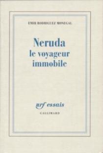 Neruda, le voyageur immobile - EmirRodríguez Monegal