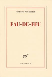 Eau de feu - FrançoisNourissier