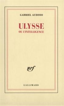 Ulysse ou L'intelligence - GabrielAudisio