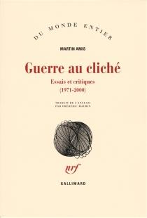 Guerre au cliché : essais et critiques (1971-2000) - MartinAmis