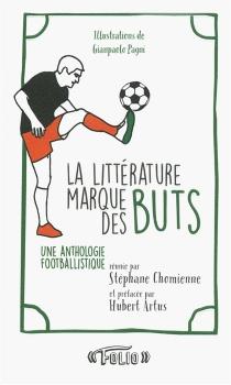 La littérature marque des buts : une anthologie footballistique -