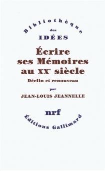 Ecrire ses mémoires au XXe siècle : déclin et renouveau - Jean-LouisJeannelle