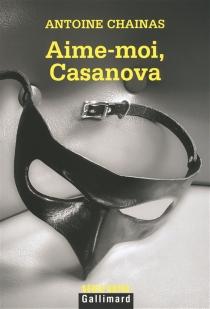 Aime-moi, Casanova - AntoineChainas