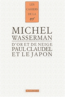 D'or et de neige : Paul Claudel et le Japon - Michel Wasserman