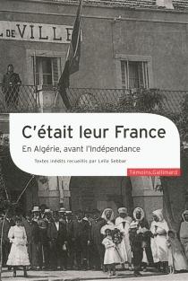C'était leur France : en Algérie, avant l'indépendance -