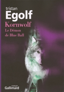 Kornwolf : le démon de Blue Ball - Tristan Egolf
