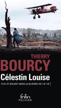 Célestin Louise : flic et soldat dans la guerre de 14-18 - ThierryBourcy