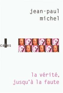 La vérité, jusqu'à la faute - Jean-PaulMichel