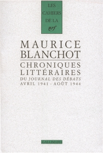 Chroniques littéraires du Journal des débats : avril 1941-août 1944 - MauriceBlanchot