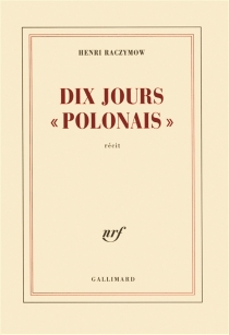 Dix jours polonais : récit - HenriRaczymow