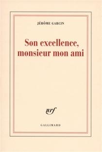 Son excellence, monsieur mon ami - JérômeGarcin