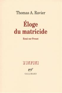 Eloge du matricide : essai sur Proust - Thomas A.Ravier