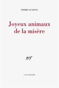 Joyeux animaux de la misère - PierreGuyotat