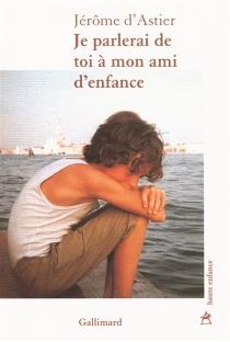 Je parlerai de toi à mon ami d'enfance - Jérôme d'Astier
