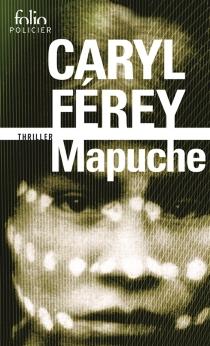 Mapuche : thriller - CarylFérey