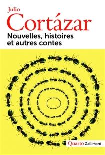 Nouvelles, histoires et autres contes - JulioCortázar