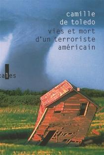 Vies et mort d'un terroriste américain - Camille deToledo