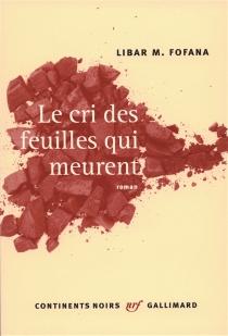Le cri des feuilles qui meurent - Libar M.Fofana