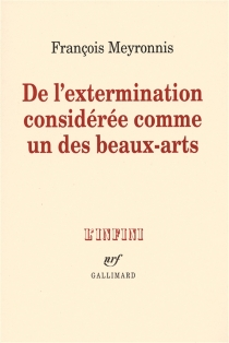 De l'extermination considérée comme un des beaux-arts - FrançoisMeyronnis