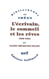 L'écrivain, le sommeil et les rêves : 1800-1945 - FannyDéchanet-Platz