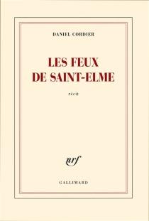 Les feux de Saint-Elme : récit - DanielCordier