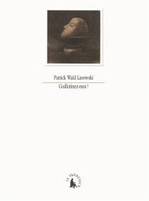 Guillotinez-moi ! : précis de décapitation - PatrickWald Lasowski