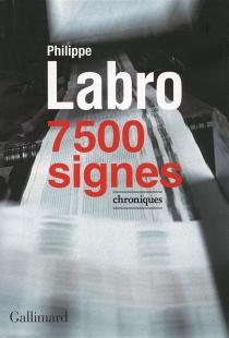 7.500 signes : chroniques - PhilippeLabro