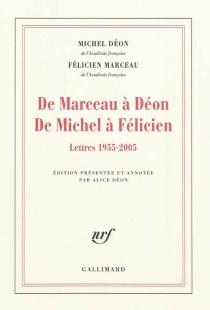 De Marceau à Déon, de Michel à Félicien : lettres 1955-2005 - MichelDéon