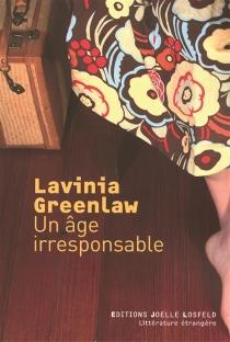 Un âge irresponsable - LaviniaGreenlaw