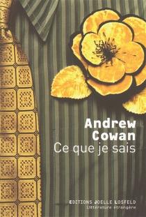 Ce que je sais - AndrewCowan