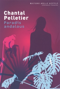 Paradis andalous - Chantal Pelletier