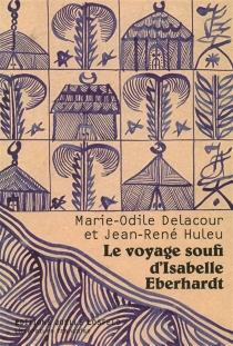 Le voyage soufi d'Isabelle Eberhardt : essai - Marie-OdileDelacour