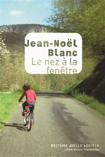 Le nez à la fenêtre - Jean-NoëlBlanc