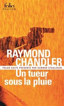 Un tueur sous la pluie| Suivi de Bay city blues| Suivi de Déniche la fille - RaymondChandler
