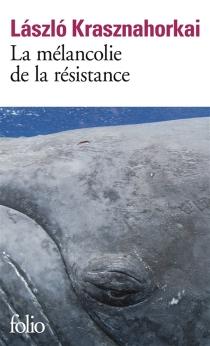 La mélancolie de la résistance - LaszloKrasznahorkai