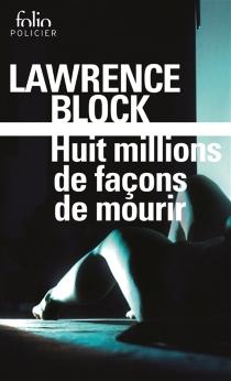 Huit millions de façons de mourir : une enquête de Matt Scudder - LawrenceBlock