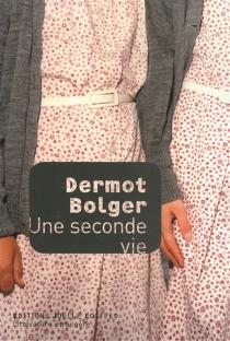 Une seconde vie - DermotBolger