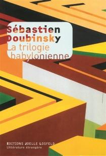 La trilogie babylonienne - SébastienDoubinsky