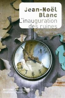 L'inauguration des ruines - Jean-NoëlBlanc