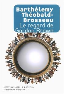 Le regard de Gordon Brown - BarthélemyThéobald-Brosseau