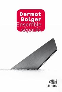 Ensemble séparés - DermotBolger