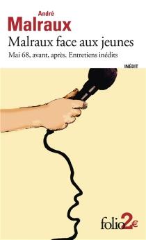 Malraux face aux jeunes : mai 68, avant, après : entretiens inédits - AndréMalraux