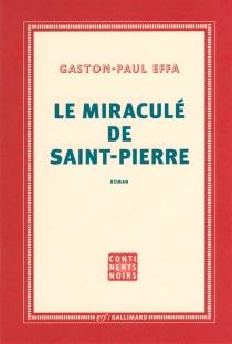 Le miraculé de Saint-Pierre - Gaston-PaulEffa
