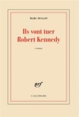 Ils vont tuer Robert Kennedy - MarcDugain