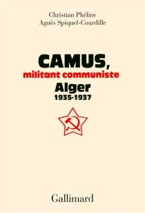 Camus, militant communiste : Alger 1935-1937 - ChristianPhéline