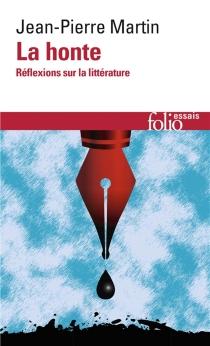 La honte : réflexions sur la littérature - Jean-PierreMartin