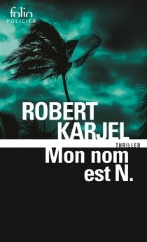 Mon nom est N : thriller - RobertKarjel