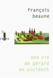 Une vie de Gérard en Occident - FrançoisBeaune