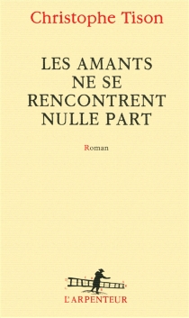 Les amants ne se rencontrent nulle part - Christophe Tison