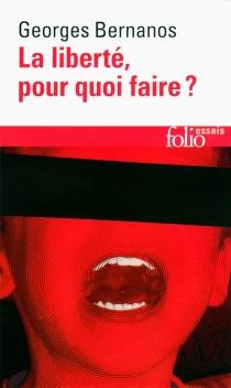 La liberté, pour quoi faire ? - GeorgesBernanos